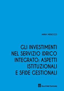 Gli investimenti nel servizio idrico integrato: aspetti istituzionali e sfide gestionali - Anna Menozzi - copertina