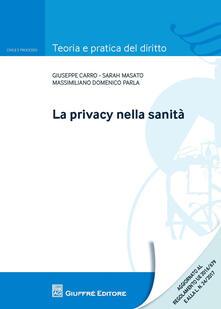 La privacy nella sanità - Giuseppe Carro,Sarah Masato,Massimiliano Domenico Parla - copertina
