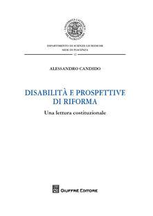 Disabilità e prospettive di riforma. Una lettura costituzionale - Alessandro Candido - copertina