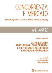 Concorrenza e mercato. Antitrust, regulation, consumer welfare, intellectual property (2017). Vol. 24: Numero speciale. Oltre la crisi: regolazione, concorrenza e aiuti di Stato nei settori bancario e finanziario.