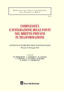 Complessitàe integrazione delle fonti nel diritto privato in trasformazione. Convegno in onore del prof. Vincenzo Scalisi (Messina, 27-28 maggio 2016) - copertina