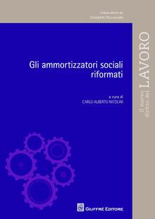 Gli ammortizzatori sociali riformati - C. Alberto Nicolini - copertina