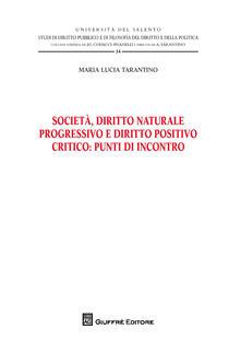 Società, diritto naturale progressivo e diritto positivo critico: punti di incontro - Maria Lucia Tarantino - copertina