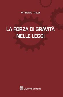 La forza di gravitànelle leggi - Vittorio Italia - copertina