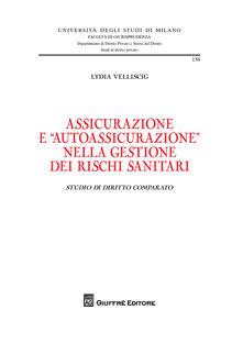 """Assicurazione ed """"autoassicurazione"""" nella gestione dei rischi sanitari. Studio di diritto comparato - Lydia Velliscig - copertina"""