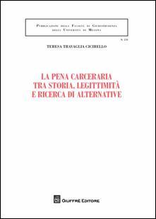 La pena carceraria tra storia, legittimità e ricerca di alternative - Teresa Travaglia Cicirello - copertina