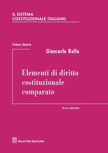 Il sistema costituzionale italiano. Vol. 4: Elementi di diritto costituzionale comparato. - Giancarlo Rolla - copertina