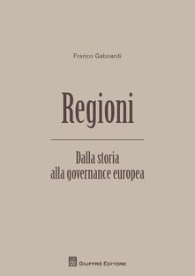 Regioni. Dalla storia alla governance europea - Franco Gaboardi - copertina