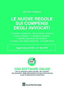 Le nuove regole dei compensi degli avvocati. Con software online - Giovanni Angeloni - copertina