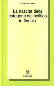 Libro La nascita della categoria del politico in Grecia Christian Meier