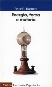 Energie, forza e materia. Lo sviluppo della fisica nell'Ottocento - Peter H. Harman - copertina