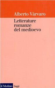 Foto Cover di Letterature romanze del Medioevo, Libro di Alberto Varvaro, edito da Il Mulino