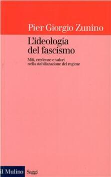 L' ideologia del fascismo. Miti, credenze e valori nella stabilizzazione del regime - Piergiorgio Zunino - copertina