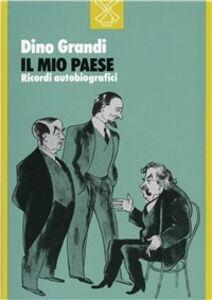 Libro Il mio paese. Ricordi autobiografici Dino Grandi
