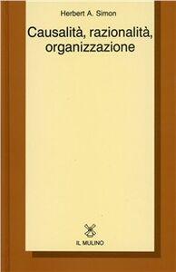 Foto Cover di Causalità, razionalità, organizzazione, Libro di Herbert A. Simon, edito da Il Mulino