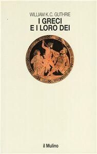 Foto Cover di I greci e i loro dei, Libro di William K. C. Guthrie, edito da Il Mulino
