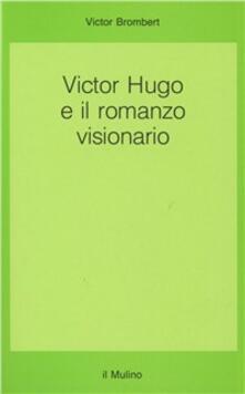 Victor Hugo e il romanzo visionario - Victor Brombert - copertina