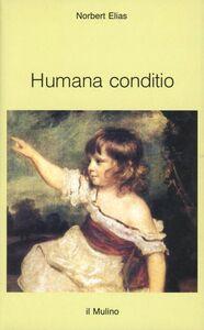 Foto Cover di Humana conditio. Osservazioni sullo sviluppo dell'umanità nel quarantesimo anniversario della fine della guerra, Libro di Norbert Elias, edito da Il Mulino