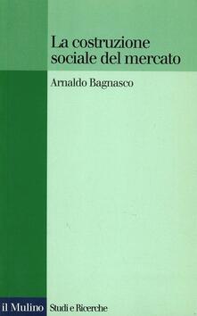 Writersfactory.it La costruzione sociale del mercato. Studi sullo sviluppo di piccola impresa in Italia Image