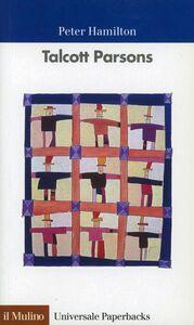 Foto Cover di Talcott Parsons, Libro di Peter Hamilton, edito da Il Mulino