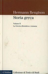 Foto Cover di Storia greca. Vol. 2: La Grecia ellenistica e romana., Libro di Hermann Bengtson, edito da Il Mulino