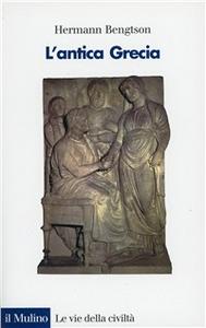 Libro L' antica Grecia. Dalle origini all'ellenismo Hermann Bengtson