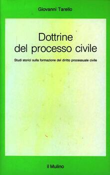 Dottrine del processo civile. Studi storici sulla formazione del diritto processuale civile - Giovanni Tarello - copertina