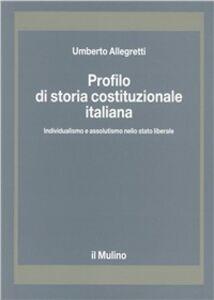 Profilo di storia costituzionale italiana. Individualismo e assolutismo nello Stato liberale