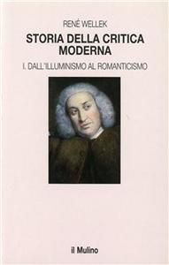 Libro Storia della critica moderna. Vol. 1: Dall'illuminismo al Romanticismo. René Wellek