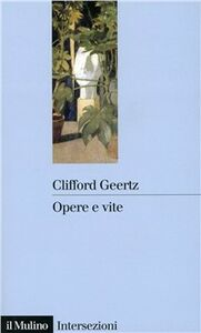 Libro Opere e vite. L'antropologo come autore Clifford Geertz