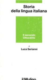 Storia della lingua italiana. Il secondo Ottocento. Dall'Unità alla prima guerra mondiale - Luca Serianni - copertina