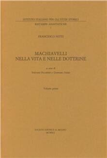 Machiavelli nella vita e nelle dottrine. Vol. 1 - Francesco Nitti - copertina