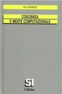 Foto Cover di Coscienza e mente computazionale, Libro di Ray Jackendoff, edito da Il Mulino