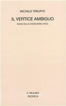 Il vertice ambiguo. Saggi sulla Cassazione civile - Michele Taruffo - copertina