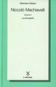 Foto Cover di Niccolò Machiavelli. Vol. 2: La storiografia., Libro di Gennaro Sasso, edito da Il Mulino