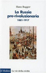 Libro La russia pre-rivoluzionaria (1881-1917) Hans Rogger