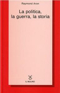 Libro La politica, la guerra, la storia Raymond Aron