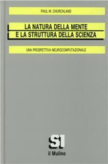 La natura della mente e la struttura della scienza. Una prospettiva neurocomputazionale - Paul M. Churchland - copertina