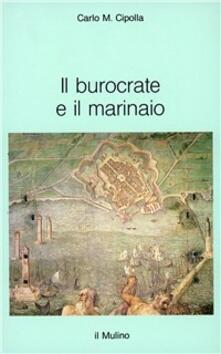 Il burocrate e il marinaio. La «Sanità» toscana e le tribolazioni degli inglesi a Livorno nel XVII secolo - Carlo M. Cipolla - copertina