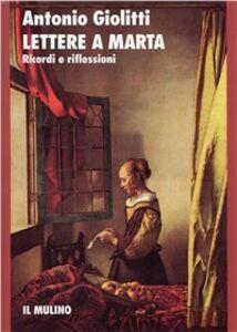 Foto Cover di Lettere a Marta. Ricordi e riflessioni, Libro di Antonio Giolitti, edito da Il Mulino