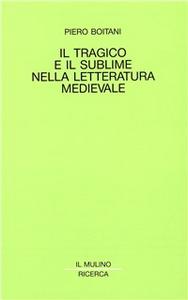 Libro Il tragico e il sublime nella letteratura medievale Piero Boitani