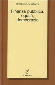 Foto Cover di Finanza pubblica, equità, democrazia, Libro di Richard A. Musgrave, edito da Il Mulino
