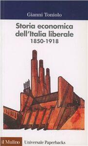Libro Storia economica dell'Italia liberale (1850-1918) Gianni Toniolo