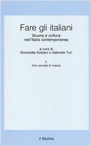 Foto Cover di Fare gli italiani. Scuola e cultura nell'Italia contemporanea. Vol. 2: Una società di massa., Libro di  edito da Il Mulino