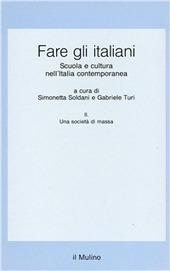 Fare gli italiani. Scuola e cultura nell'Italia contemporanea. Vol. 2: Una società di massa.