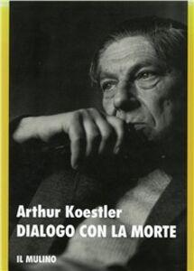Libro Dialogo con la morte Arthur Koestler