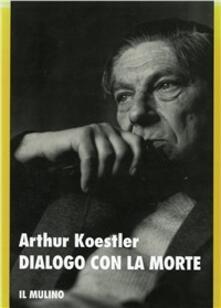 Dialogo con la morte - Arthur Koestler - copertina