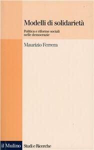 Libro Modelli di solidarietà. Politica e riforme sociali nelle democrazie Maurizio Ferrera