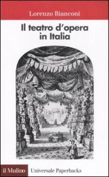 Il teatro d'opera in Italia. Geografia, caratteri, storia - Lorenzo Bianconi - copertina