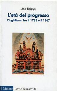Foto Cover di L' età del progresso. L'Inghilterra fra il 1783 e il 1867, Libro di Asa Briggs, edito da Il Mulino